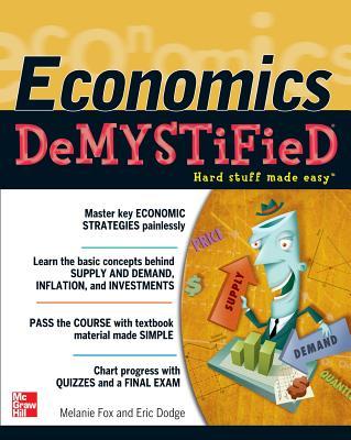 Economics Demystified By Fox, Melanie/ Dodge, Eric